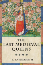 Cover of The Last Medieval Queens by J. L. Laynesmith
